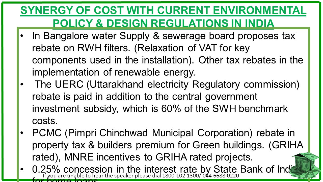 SYNERGY OF COST WITH CURRENT ENVIRONMENTAL POLICY & DESIGN REGULATIONS IN INDIA In Bangalore water Supply & sewerage board proposes tax rebate on RWH