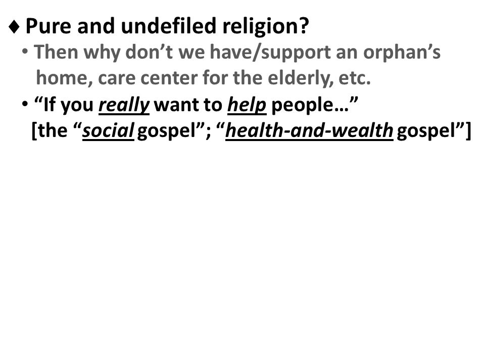 Pure and undefiled religion? Then why dont we have/support an orphans home, care center for the elderly, etc. If you really want to help people… [the