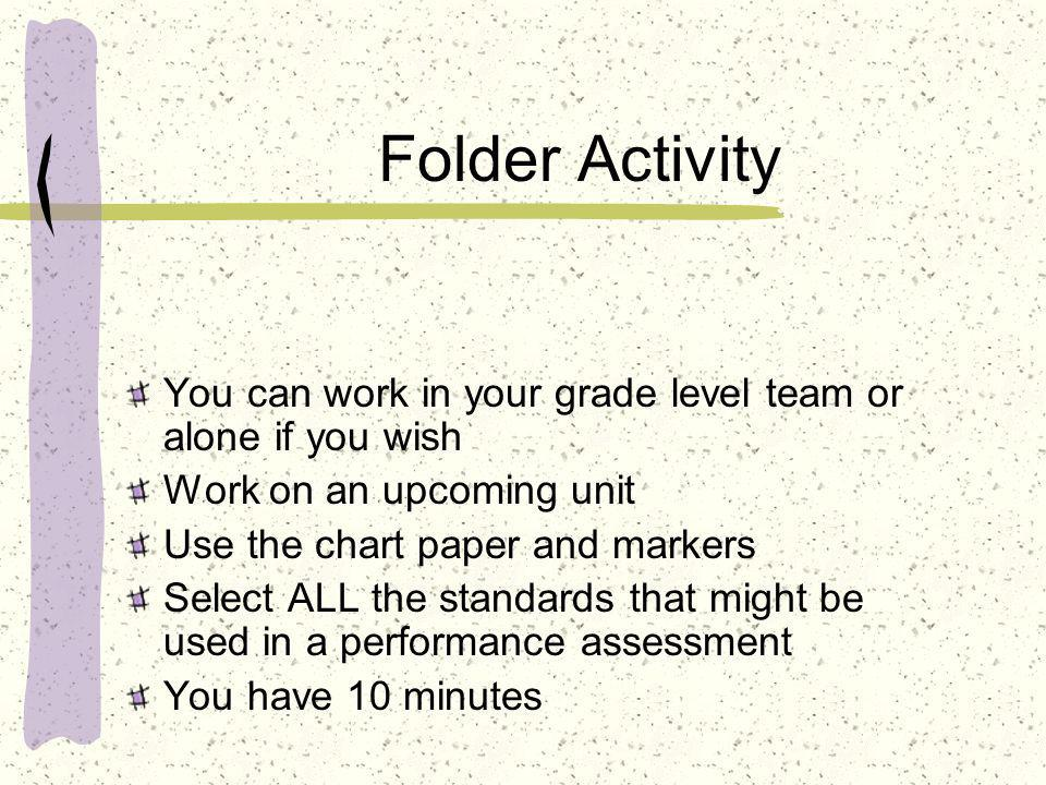 Folder Activity You can work in your grade level team or alone if you wish Work on an upcoming unit Use the chart paper and markers Select ALL the sta