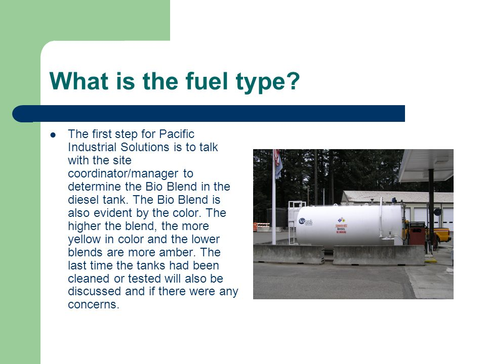 What is the fuel type? The first step for Pacific Industrial Solutions is to talk with the site coordinator/manager to determine the Bio Blend in the