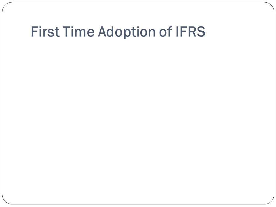 First Time Adoption of IFRS