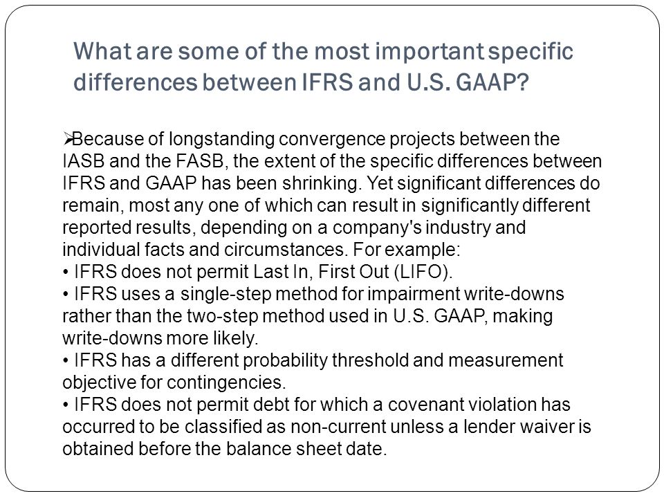 What are some of the most important specific differences between IFRS and U.S. GAAP? Because of longstanding convergence projects between the IASB and