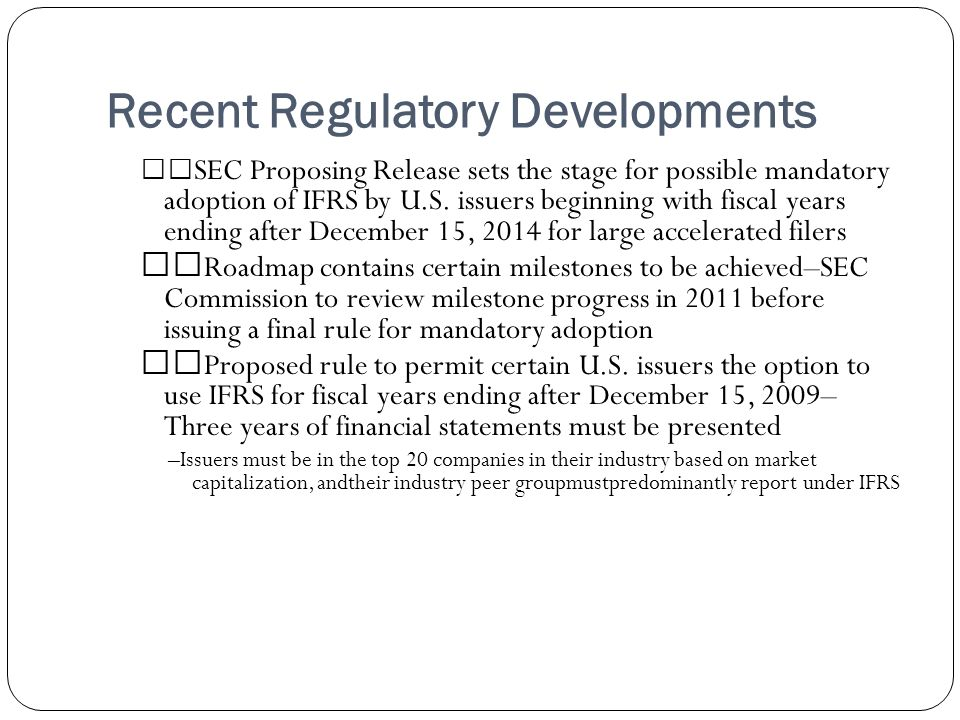 Recent Regulatory Developments SEC Proposing Release sets the stage for possible mandatory adoption of IFRS by U.S. issuers beginning with fiscal year