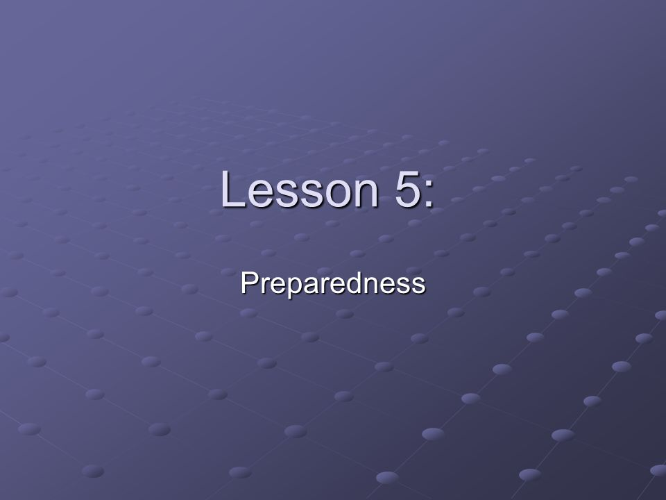 Lesson 5: Preparedness