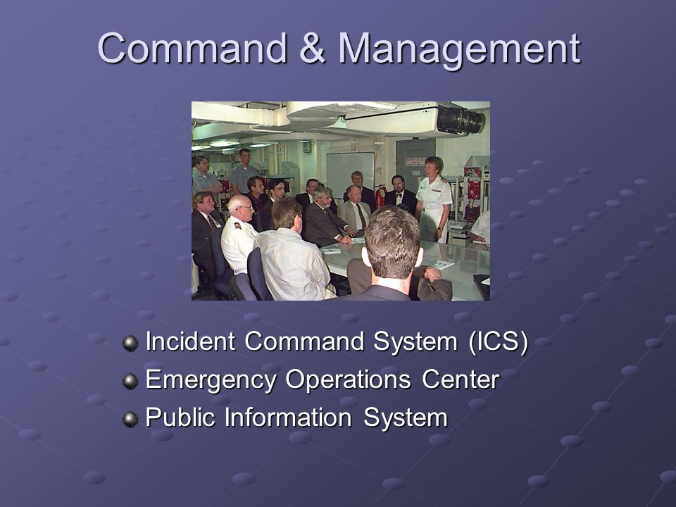 Command & Management Incident Command System (ICS) Emergency Operations Center Public Information System