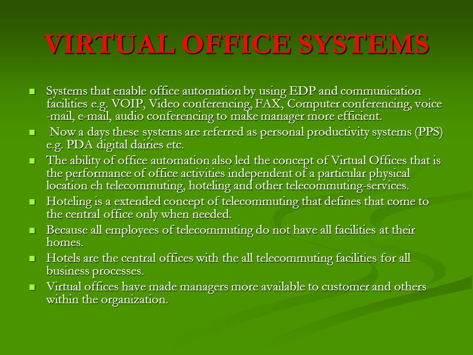 VIRTUAL OFFICE SYSTEMS Systems that enable office automation by using EDP and communication facilities e.g. VOIP, Video conferencing, FAX, Computer co