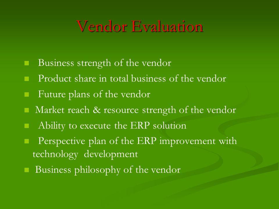 Vendor Evaluation Business strength of the vendor Product share in total business of the vendor Future plans of the vendor Market reach & resource str