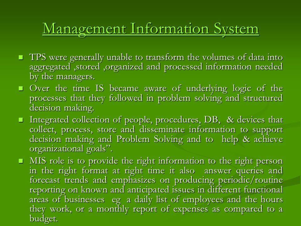 Management Information System TPS were generally unable to transform the volumes of data into aggregated,stored,organized and processed information ne
