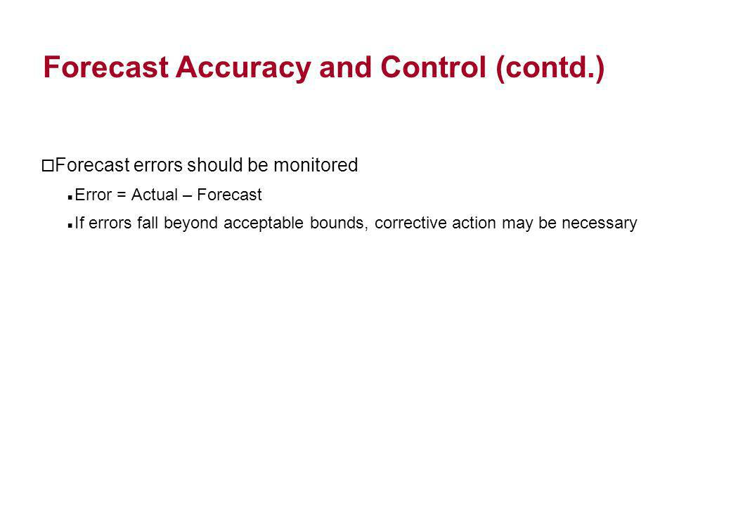 Forecast Accuracy Metrics MAD weights all errors evenly MSE weights errors according to their squared values MAPE weights errors according to relative error
