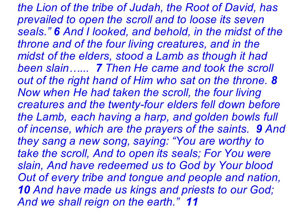 the Lion of the tribe of Judah, the Root of David, has prevailed to open the scroll and to loose its seven seals.