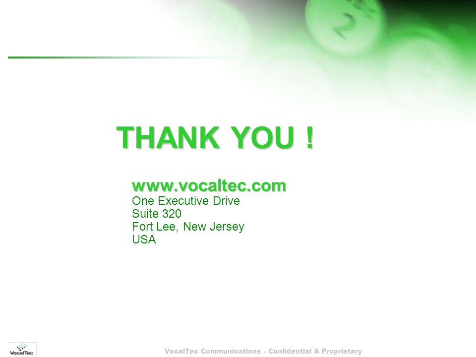 VocalTec Communications - Confidential & Proprietary www.vocaltec.com www.vocaltec.com One Executive Drive Suite 320 Fort Lee, New Jersey USA THANK YO