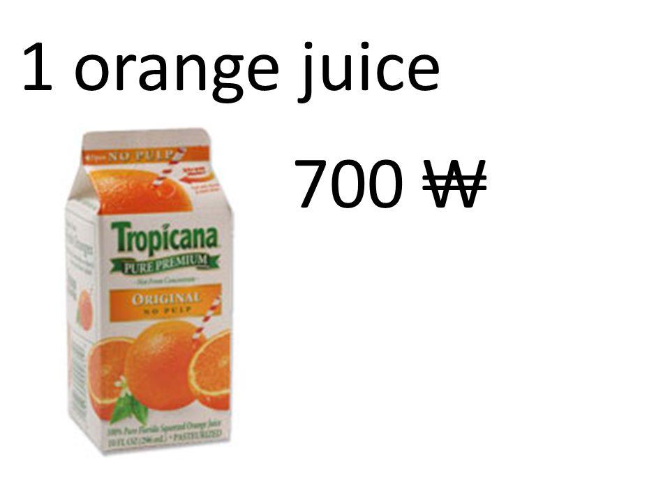 1 orange juice 700