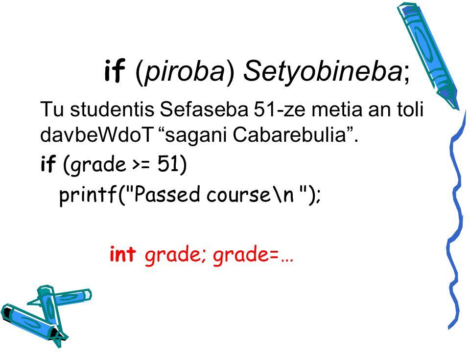 if (piroba) Setyobineba; Tu studentis Sefaseba 51-ze metia an toli davbeWdoT sagani Cabarebulia.