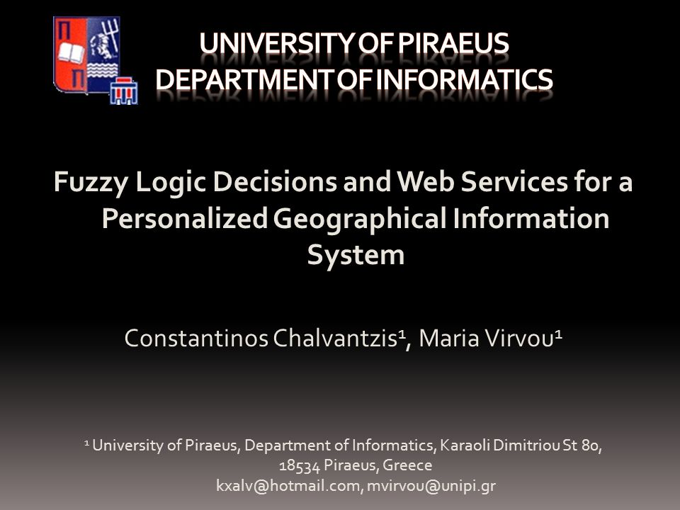 Fuzzy Logic Decisions and Web Services for a Personalized Geographical Information System Constantinos Chalvantzis 1, Maria Virvou 1 1 University of Piraeus, Department of Informatics, Karaoli Dimitriou St 80, Piraeus, Greece
