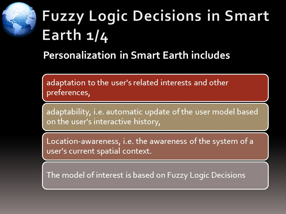 Personalization in Smart Earth includes adaptation to the user's related interests and other preferences, adaptability, i.e. automatic update of the u