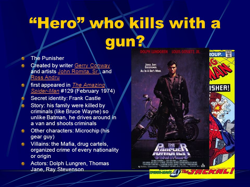 Hero who kills with a gun? The Punisher Created by writer Gerry Conway and artists John Romita, Sr., and Ross AndruGerry ConwayJohn Romita, Sr. Ross A