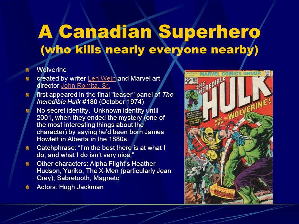 A Canadian Superhero (who kills nearly everyone nearby) Wolverine created by writer Len Wein and Marvel art director John Romita, Sr.Len WeinJohn Romi
