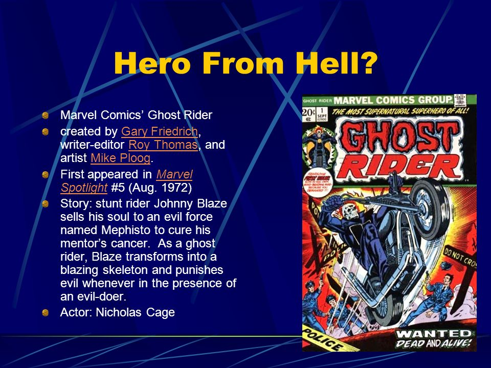 Hero From Hell? Marvel Comics Ghost Rider created by Gary Friedrich, writer-editor Roy Thomas, and artist Mike Ploog.Gary FriedrichRoy ThomasMike Ploo