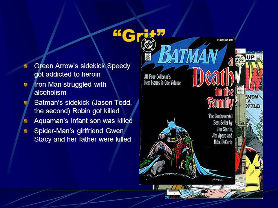 Grit Green Arrows sidekick Speedy got addicted to heroin Iron Man struggled with alcoholism Batmans sidekick (Jason Todd, the second) Robin got killed