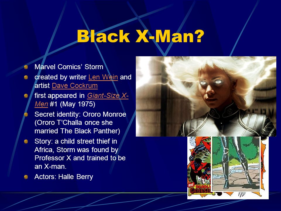 Black X-Man? Marvel Comics Storm created by writer Len Wein and artist Dave CockrumLen WeinDave Cockrum first appeared in Giant-Size X- Men #1 (May 19