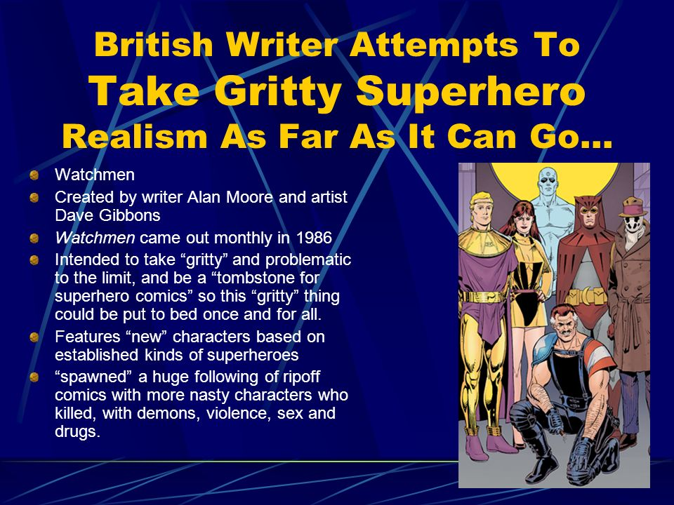 British Writer Attempts To Take Gritty Superhero Realism As Far As It Can Go… Watchmen Created by writer Alan Moore and artist Dave Gibbons Watchmen c