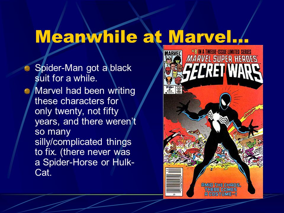 Meanwhile at Marvel… Spider-Man got a black suit for a while. Marvel had been writing these characters for only twenty, not fifty years, and there wer