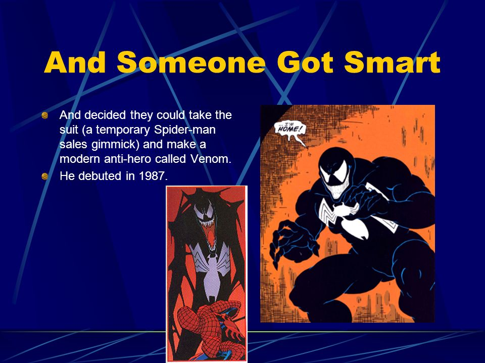 And Someone Got Smart And decided they could take the suit (a temporary Spider-man sales gimmick) and make a modern anti-hero called Venom. He debuted