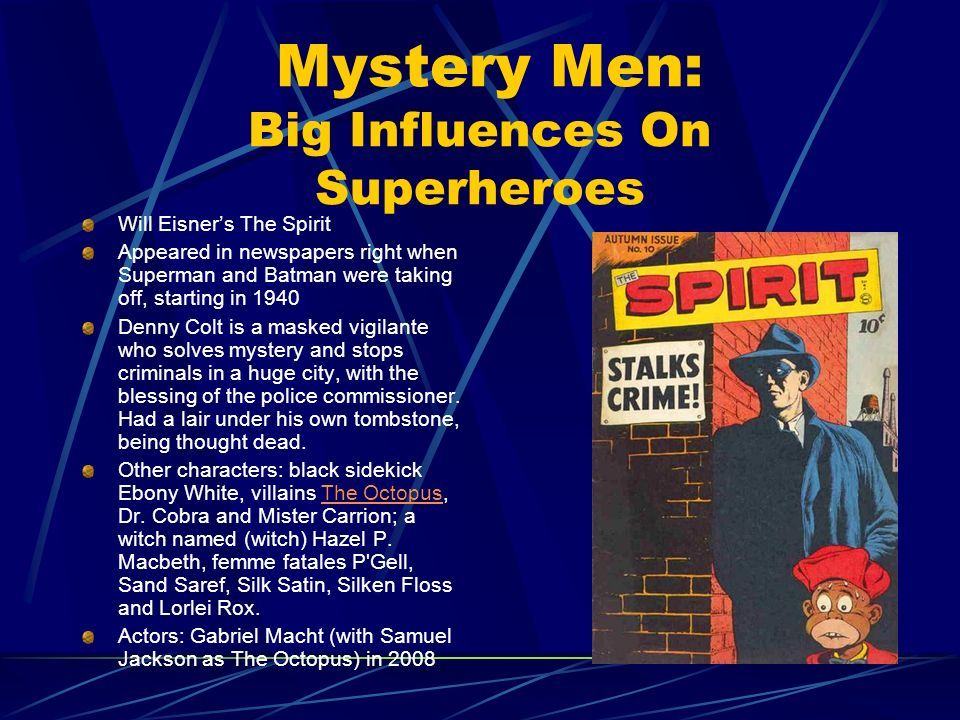 Mystery Men: Big Influences On Superheroes Will Eisners The Spirit Appeared in newspapers right when Superman and Batman were taking off, starting in