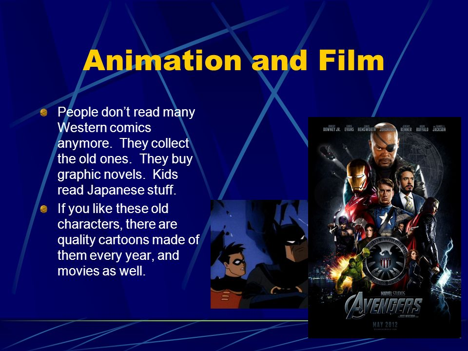 Animation and Film People dont read many Western comics anymore. They collect the old ones. They buy graphic novels. Kids read Japanese stuff. If you