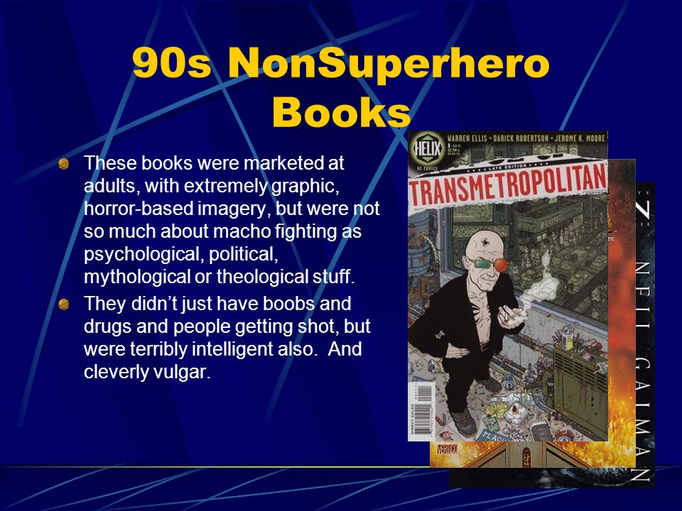 90s NonSuperhero Books These books were marketed at adults, with extremely graphic, horror-based imagery, but were not so much about macho fighting as