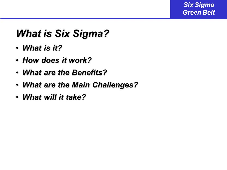 Six Sigma Green Belt What is Six Sigma.What is it?What is it.