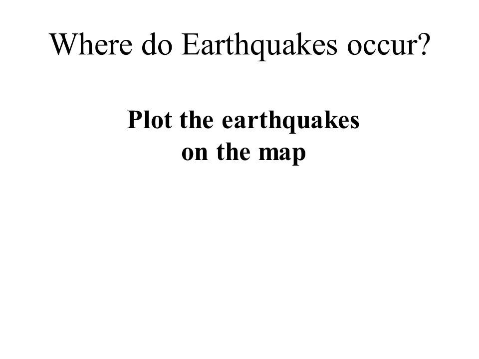 Plot the earthquakes on the map Where do Earthquakes occur