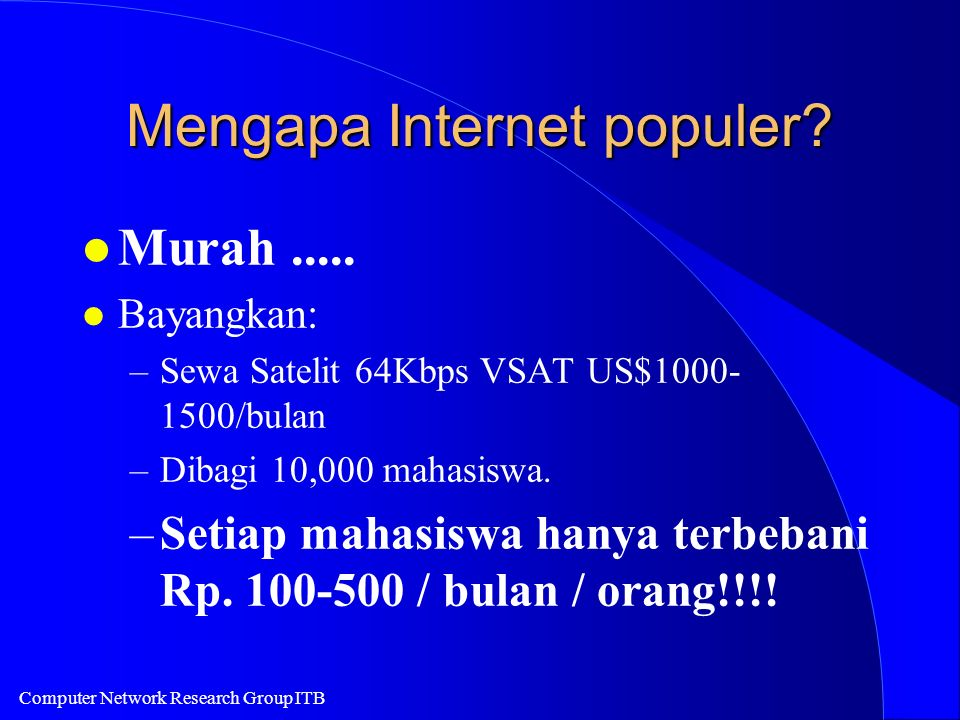 Computer Network Research Group ITB Mengapa Internet populer.