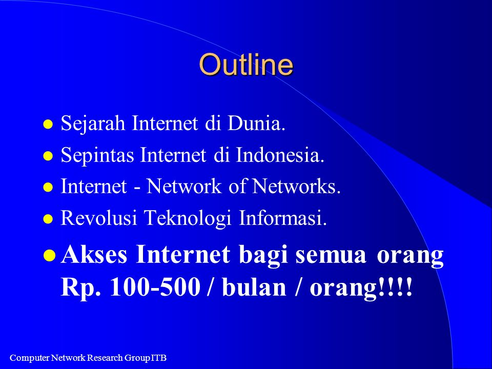 Computer Network Research Group ITB Outline l Sejarah Internet di Dunia. l Sepintas Internet di Indonesia. l Internet - Network of Networks. l Revolus