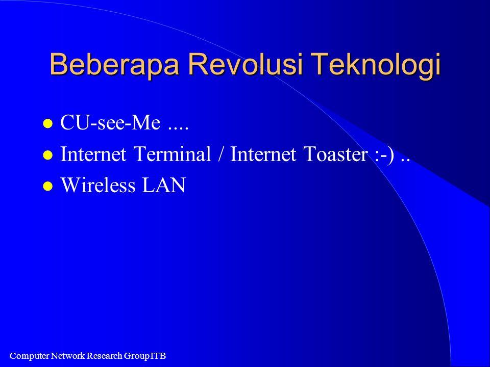 Computer Network Research Group ITB Beberapa Revolusi Teknologi l CU-see-Me.... l Internet Terminal / Internet Toaster :-).. l Wireless LAN