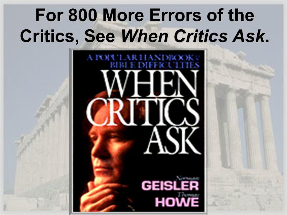 For 800 More Errors of the Critics, See When Critics Ask.