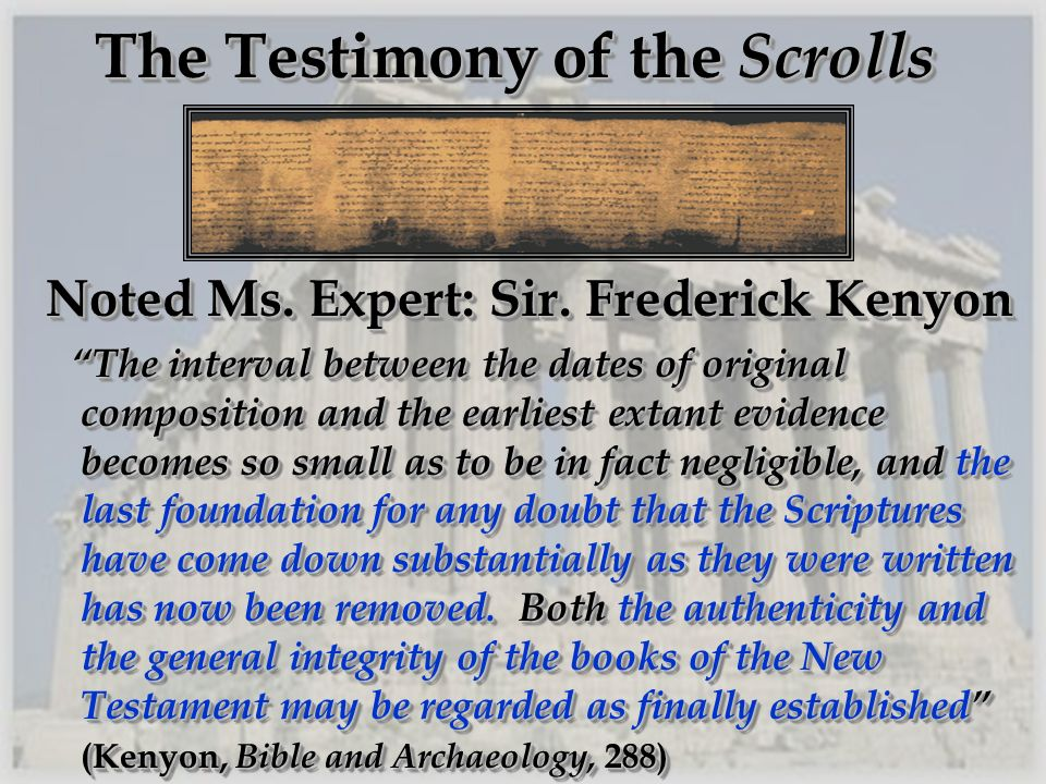 The Testimony of the Scrolls Noted Ms. Expert: Sir. Frederick Kenyon Noted Ms. Expert: Sir. Frederick Kenyon The interval between the dates of origina