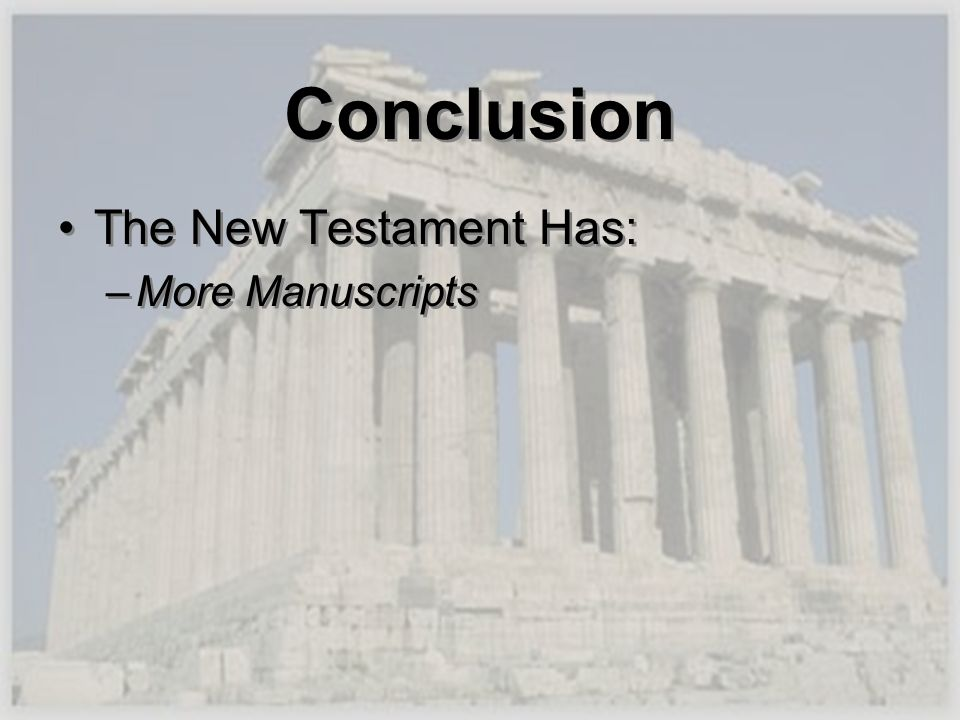 Conclusion The New Testament Has: –More Manuscripts The New Testament Has: –More Manuscripts