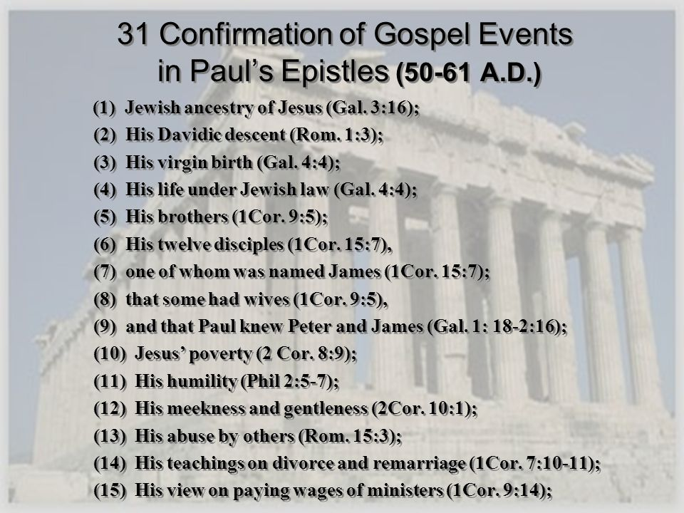 31 Confirmation of Gospel Events in Pauls Epistles (50-61 A.D.) (1) Jewish ancestry of Jesus (Gal. 3:16); (2) His Davidic descent (Rom. 1:3); (3) His