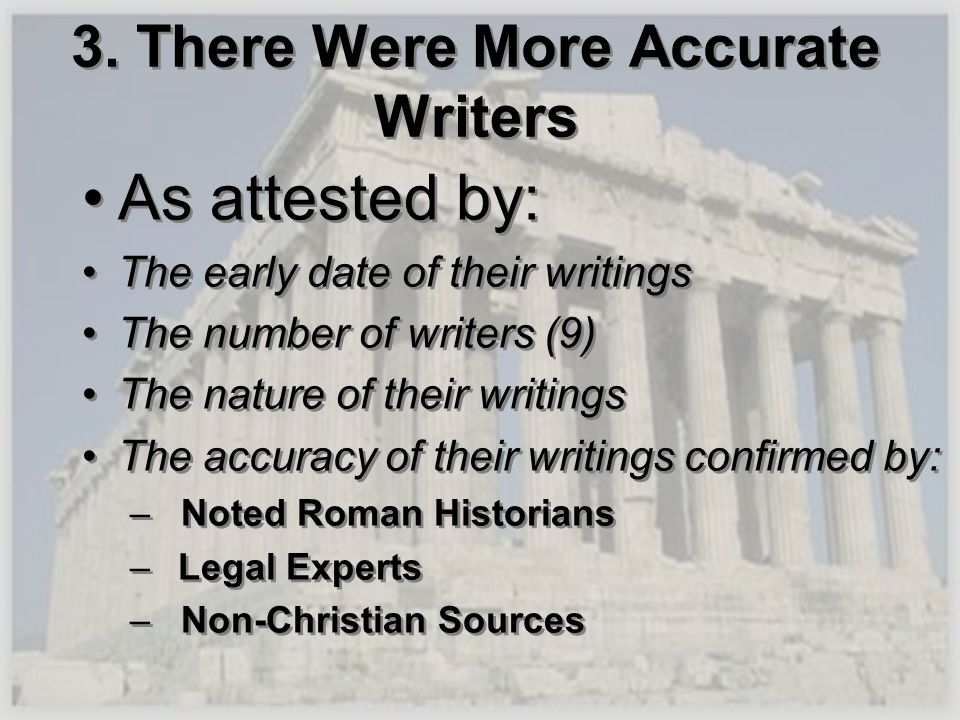 3. There Were More Accurate Writers As attested by: The early date of their writings The number of writers (9) The nature of their writings The accura