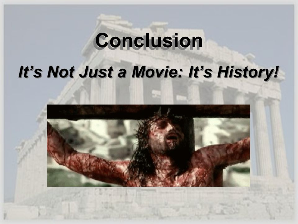 Conclusion Its Not Just a Movie: Its History!