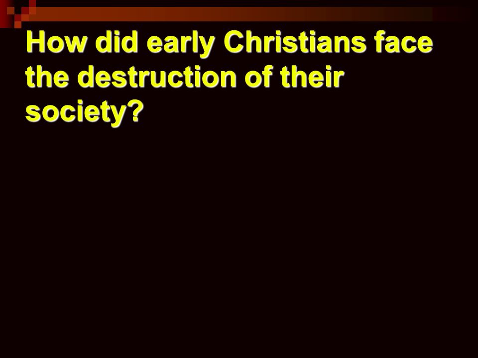 How did early Christians face the destruction of their society?