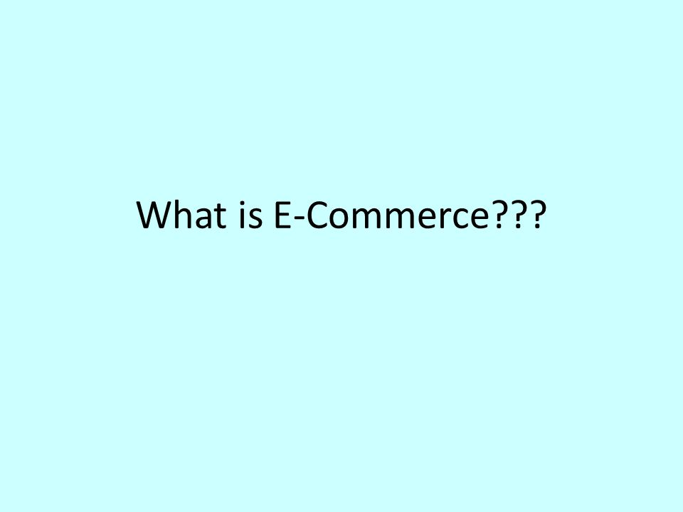 What is E-Commerce???