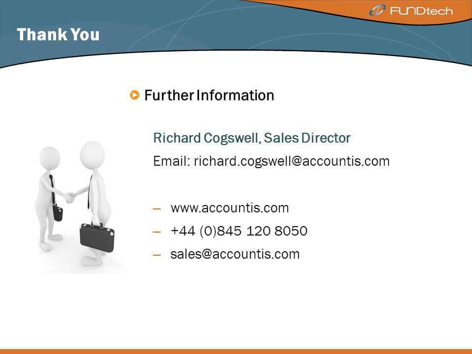 Thank You Further Information Richard Cogswell, Sales Director Email: richard.cogswell@accountis.com – www.accountis.com – +44 (0)845 120 8050 – sales@accountis.com