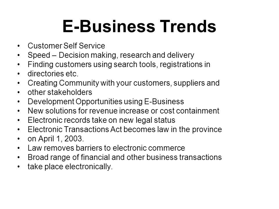 E-Business Trends Customer Self Service Speed – Decision making, research and delivery Finding customers using search tools, registrations in directories etc.
