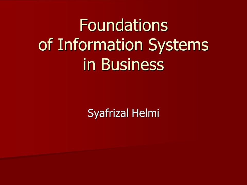 Foundations of Information Systems in Business Syafrizal Helmi