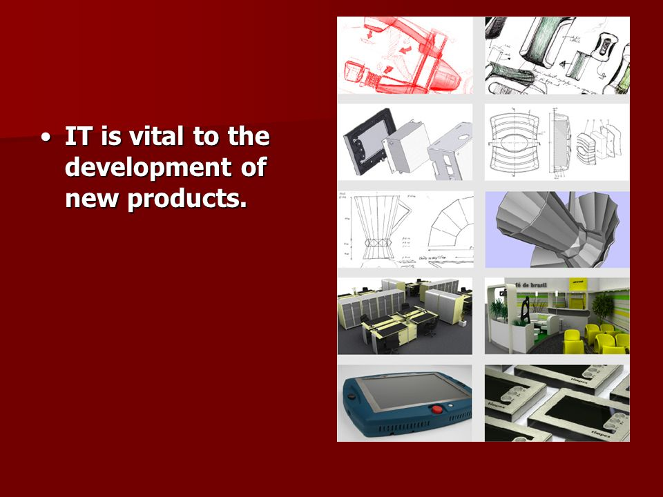 IT is vital to the development of new products.IT is vital to the development of new products.