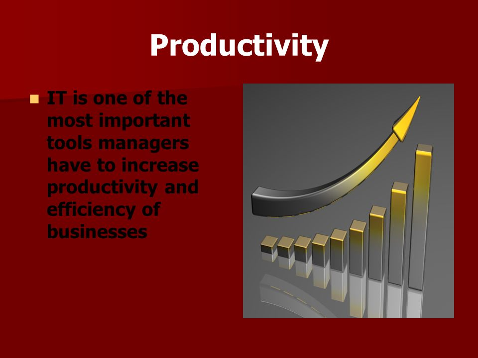 Productivity IT is one of the most important tools managers have to increase productivity and efficiency of businesses