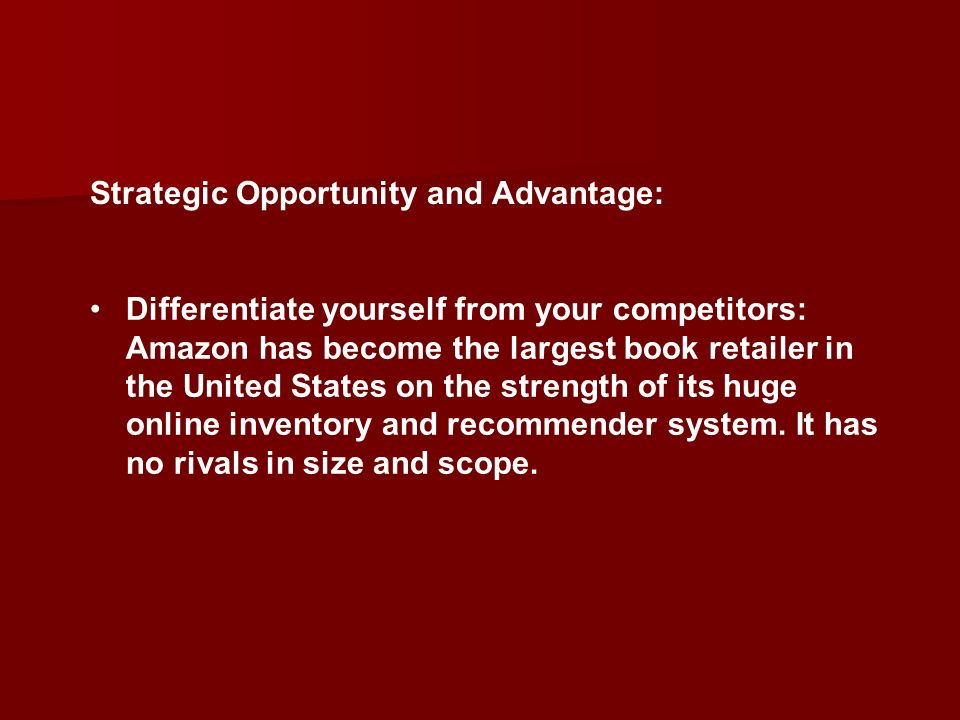 Differentiate yourself from your competitors: Amazon has become the largest book retailer in the United States on the strength of its huge online inve