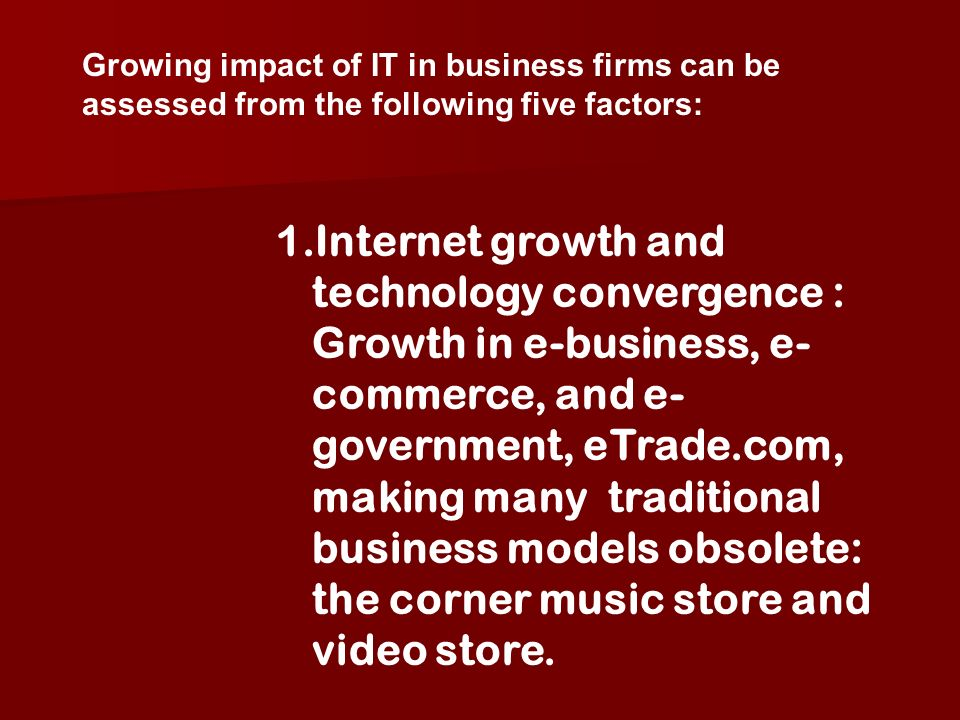 1.Internet growth and technology convergence : Growth in e-business, e- commerce, and e- government, eTrade.com, making many traditional business mode